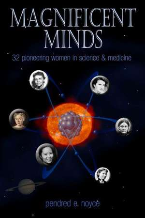 Magnificent Minds: 16 Pioneering Women in Science and Medicine de Pendred E. Noyce