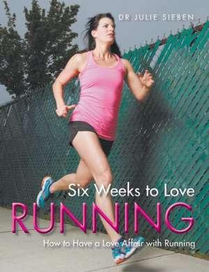 Six Weeks to Love Running de Julie Sieben