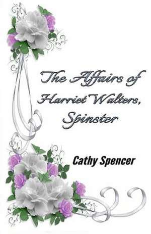 The Affairs of Harriet Walters, Spinster de Cathy Spencer