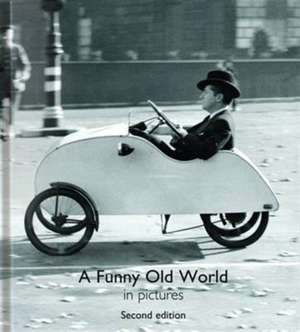 A Funny Old World in Pictures