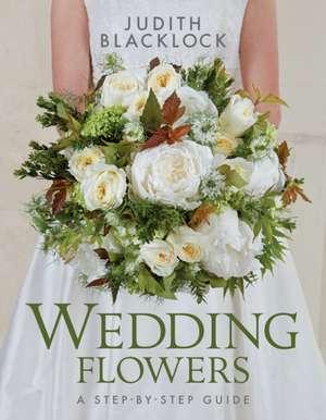Wedding Flowers: A Step-By-Step Guide de Judith Blacklock