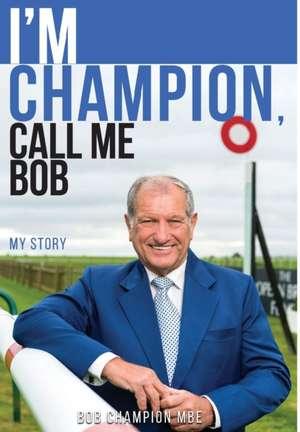 I'm Champion, Call Me Bob