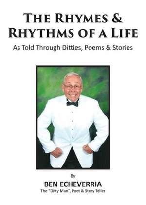 The Rhymes & Rhythms of a Life de Ben Echeverria