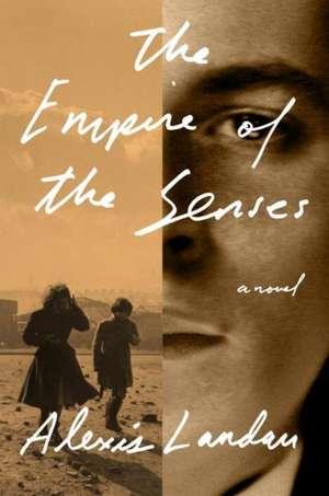 The Empire of the Senses de Alexis Landau