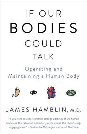 If Our Bodies Could Talk: Operating and Maintaining a Human Body de James Hamblin