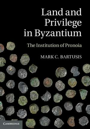 Land and Privilege in Byzantium: The Institution of Pronoia de Mark C. Bartusis