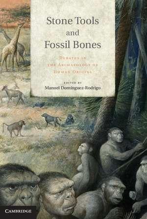 Stone Tools and Fossil Bones: Debates in the Archaeology of Human Origins de Manuel Domínguez Rodrigo