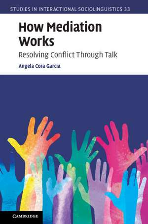 How Mediation Works: Resolving Conflict Through Talk de Angela Cora Garcia