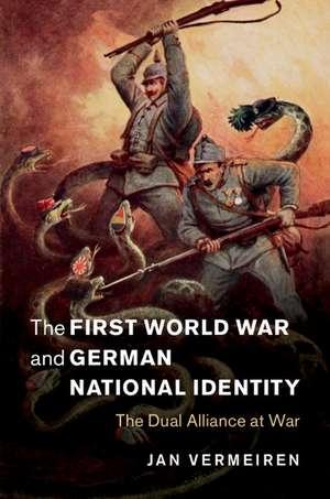 The First World War and German National Identity: The Dual Alliance at War de Jan Vermeiren