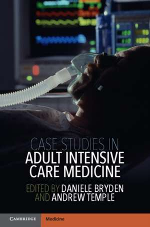 Case Studies in Adult Intensive Care Medicine de Daniele Bryden