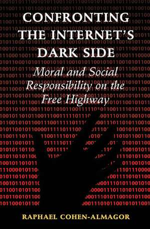 Confronting the Internet's Dark Side: Moral and Social Responsibility on the Free Highway de Raphael Cohen-Almagor