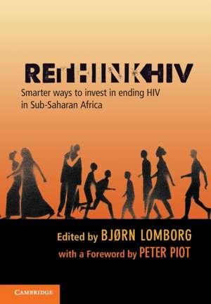 RethinkHIV: Smarter Ways to Invest in Ending HIV in Sub-Saharan Africa de Bjørn Lomborg
