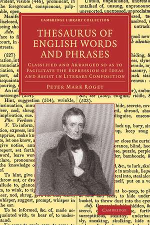 Thesaurus of English Words and Phrases: Classified and Arranged so as to Facilitate the Expression of Ideas and Assist in Literary Composition de Peter Mark Roget
