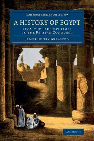 A History of Egypt  : From the Earliest Times to the Persian Conquest de James Henry Breasted