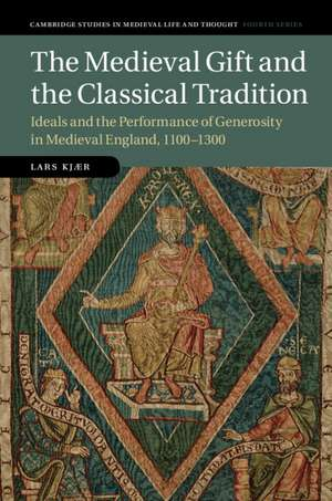 The Medieval Gift and the Classical Tradition  : Ideals and the Performance of Generosity in Medieval England, 1100–1300 de Lars Kjær