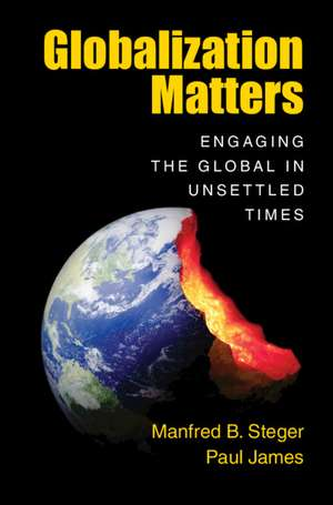 Globalization Matters: Engaging the Global in Unsettled Times de Manfred B. Steger