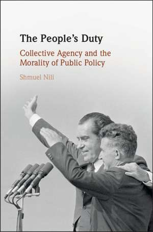 The People's Duty: Collective Agency and the Morality of Public Policy de Shmuel Nili
