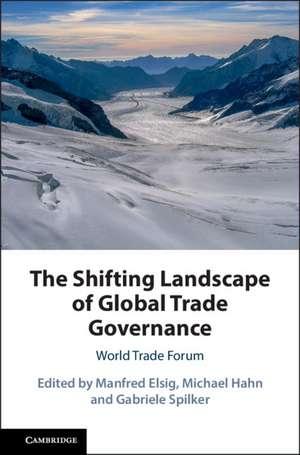 The Shifting Landscape of Global Trade Governance: World Trade Forum de Manfred Elsig