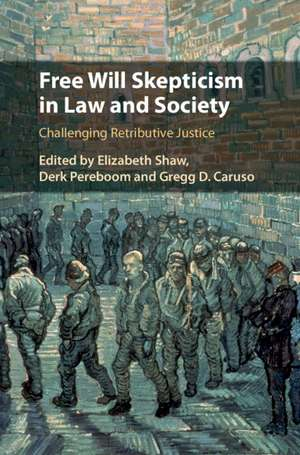 Free Will Skepticism in Law and Society: Challenging Retributive Justice de Elizabeth Shaw