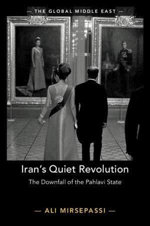 Iran's Quiet Revolution: The Downfall of the Pahlavi State de Ali Mirsepassi