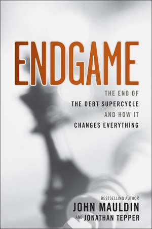 Endgame: The End of the Debt SuperCycle and How It Changes Everything de John Mauldin
