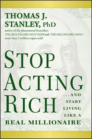 Stop Acting Rich: ...And Start Living Like A Real Millionaire de Thomas J. Stanley