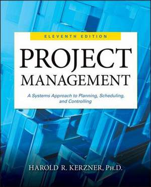 Project Management, A Systems Approach to Planning, Scheduling, and Controlling de Harold R. Kerzner