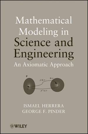 Mathematical Modeling in Science and Engineering: An Axiomatic Approach de Ismael Herrera