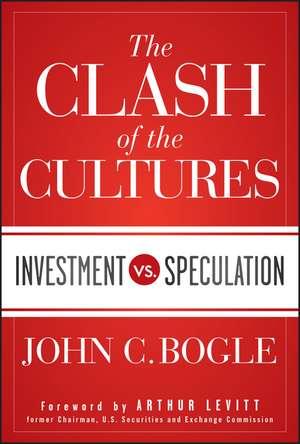 The Clash of the Cultures: Investment vs. Speculation de John C. Bogle