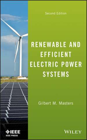 Renewable and Efficient Electric Power Systems de Gilbert M. Masters