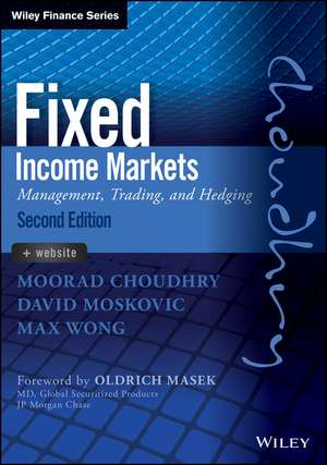 Fixed Income Markets: Management, Trading and Hedging de Moorad Choudhry