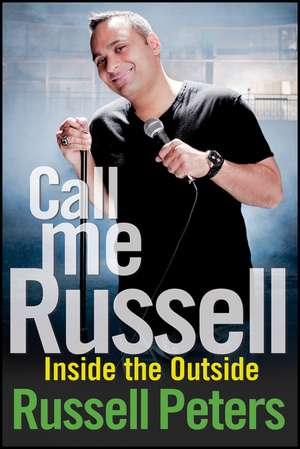 Call Me Russell:  Inside the Outside de Russell Peters