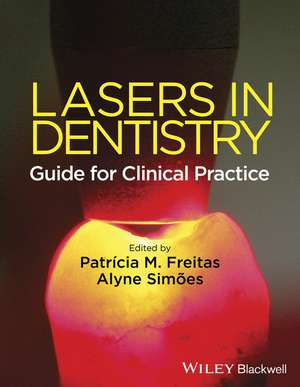 Lasers in Dentistry: Guide for Clinical Practice de Patricia M. Freitas
