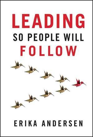 Leading So People Will Follow de Erika Andersen