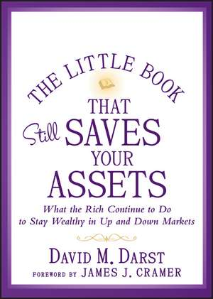 The Little Book that Still Saves Your Assets: What The Rich Continue to Do to Stay Wealthy in Up and Down Markets de David M. Darst