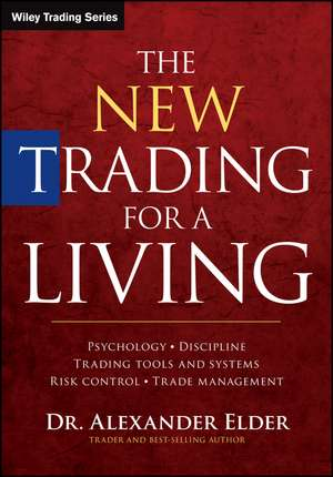 The New Trading for a Living: Psychology, Discipline, Trading Tools and Systems, Risk Control, Trade Management de Alexander Elder