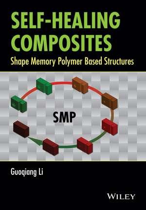 Self–Healing Composites: Shape Memory Polymer Based Structures de Guoqiang Li
