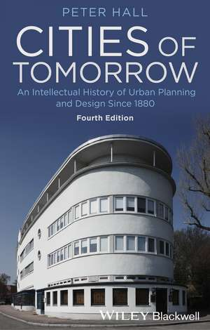 Cities of Tomorrow: An Intellectual History of Urban Planning and Design Since 1880 de Peter Hall