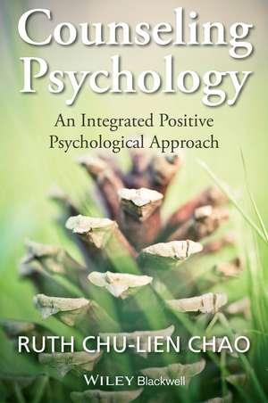 Counseling Psychology: An Integrated Positive Psychological Approach de Ruth Chu–Lien Chao
