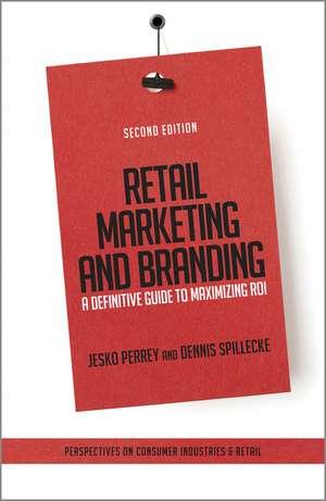 Retail Marketing and Branding: A Definitive Guide to Maximizing ROI de Jesko Perrey