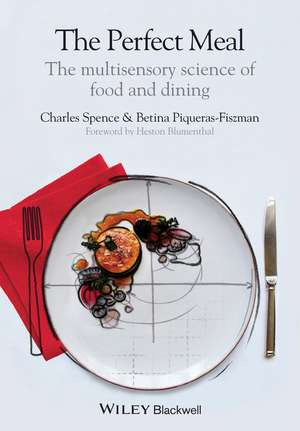 The Perfect Meal: The Multisensory Science of Food and Dining de Charles Spence
