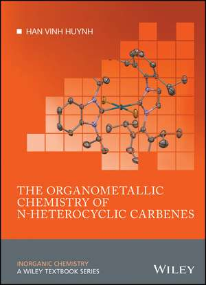 The Organometallic Chemistry of N–heterocyclic Carbenes de Han Vinh Huynh