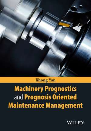 Machinery Prognostics and Prognosis Oriented Maintenance Management