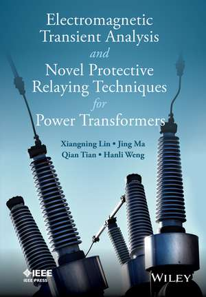Electromagnetic Transient Analysis and Novel Protective Relaying Techniques for Power Transformers de Xiangning Lin