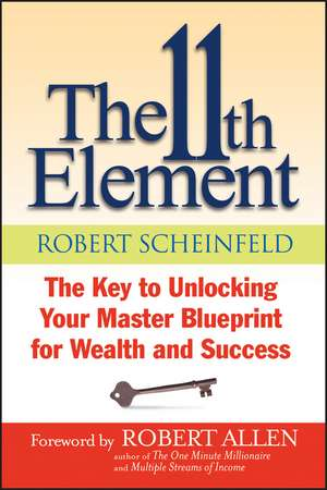 The 11th Element: The Key to Unlocking Your Master Blueprint For Wealth and Success de Robert Scheinfeld