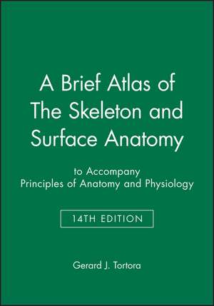 A Brief Atlas of the Skeleton and Surface Anatomy to Accompany Principles of Anatomy and Physiology, 14e