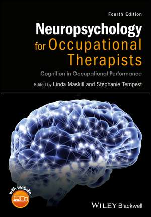 Neuropsychology for Occupational Therapists: Cognition in Occupational Performance de Linda Maskill