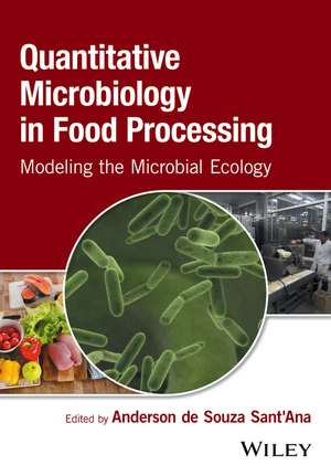 Quantitative Microbiology in Food Processing: Modeling the Microbial Ecology de Anderson de Souza Sant′Ana