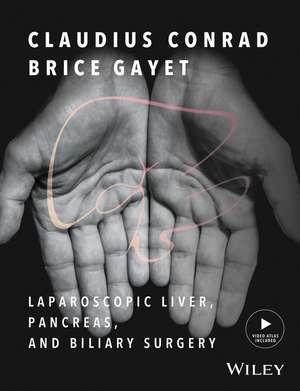 Laparoscopic Liver, Pancreas, and Biliary Surgery: Textbook and Illustrated Video Atlas de Claudius Conrad