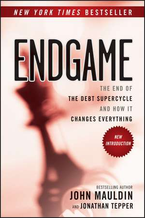 Endgame: The End of the Debt SuperCycle and How It Changes Everything de John F. Mauldin
